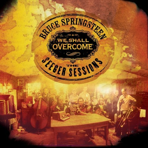 Bruce Springsteen - We Shall Overcome: The Seeger Sessions