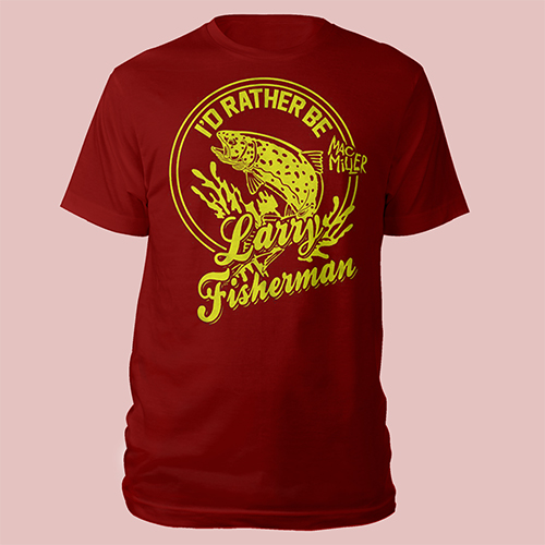 I'd Rather Be Larry Fisherman Tee